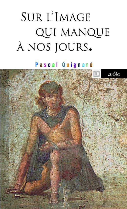 Couverture P. Quignard Sur l'image qui manque à nos jours